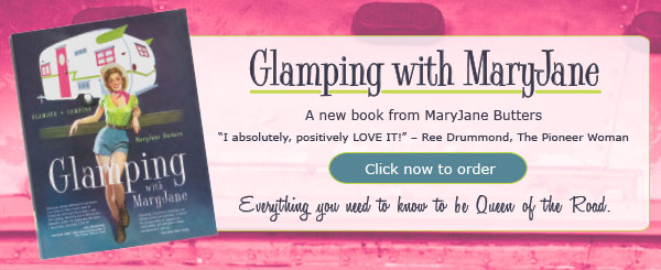 Glamping w/ MaryJane - a new book from MaryJane Butters. Click now to order. 'Everything you need to know to be Queen of the Road.'